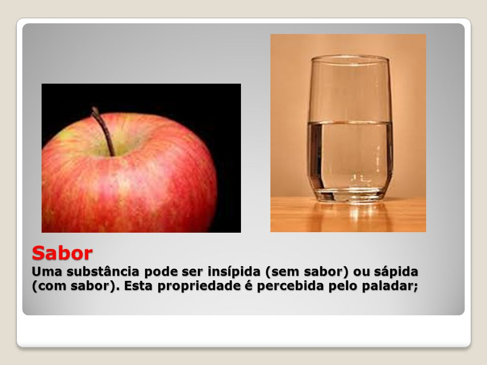 Sabor Uma substância pode ser insípida (sem sabor) ou sápida (com sabor).