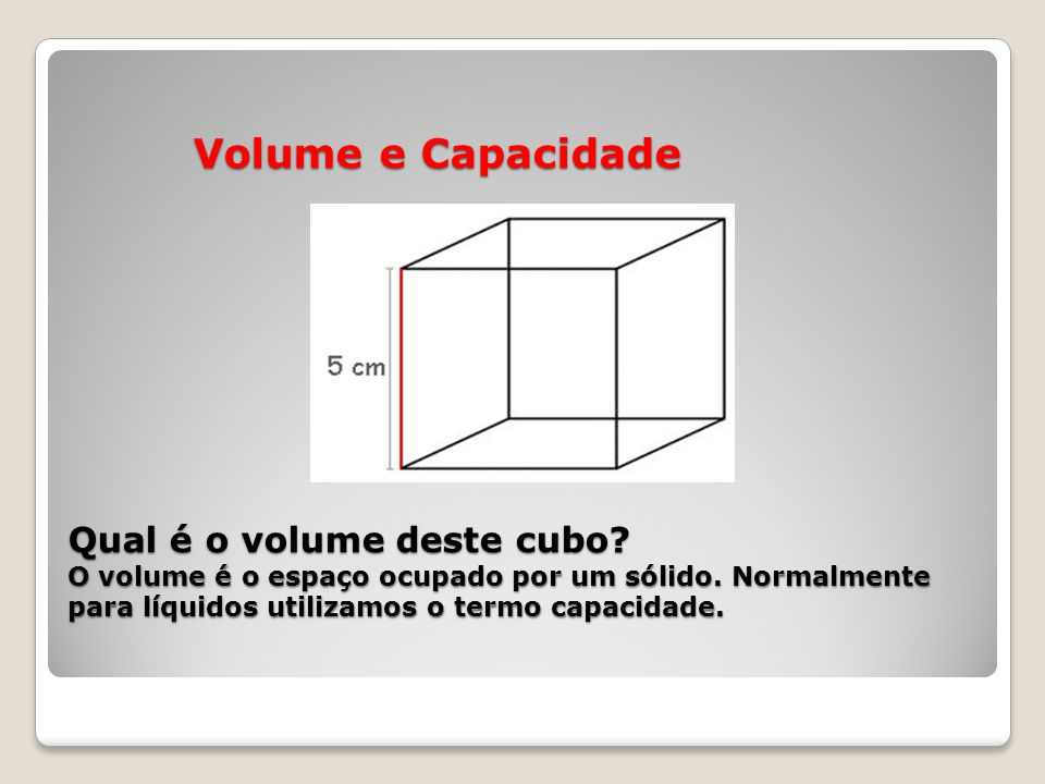 Volume e Capacidade Qual é o volume deste cubo
