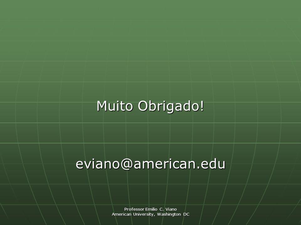 Muito Obrigado! eviano@american.edu Professor Emilio C. Viano