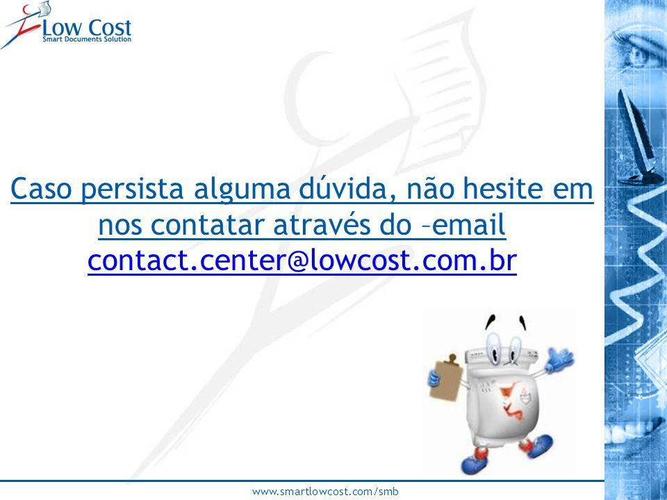 Caso persista alguma dúvida, não hesite em nos contatar através do –email contact.center@lowcost.com.br