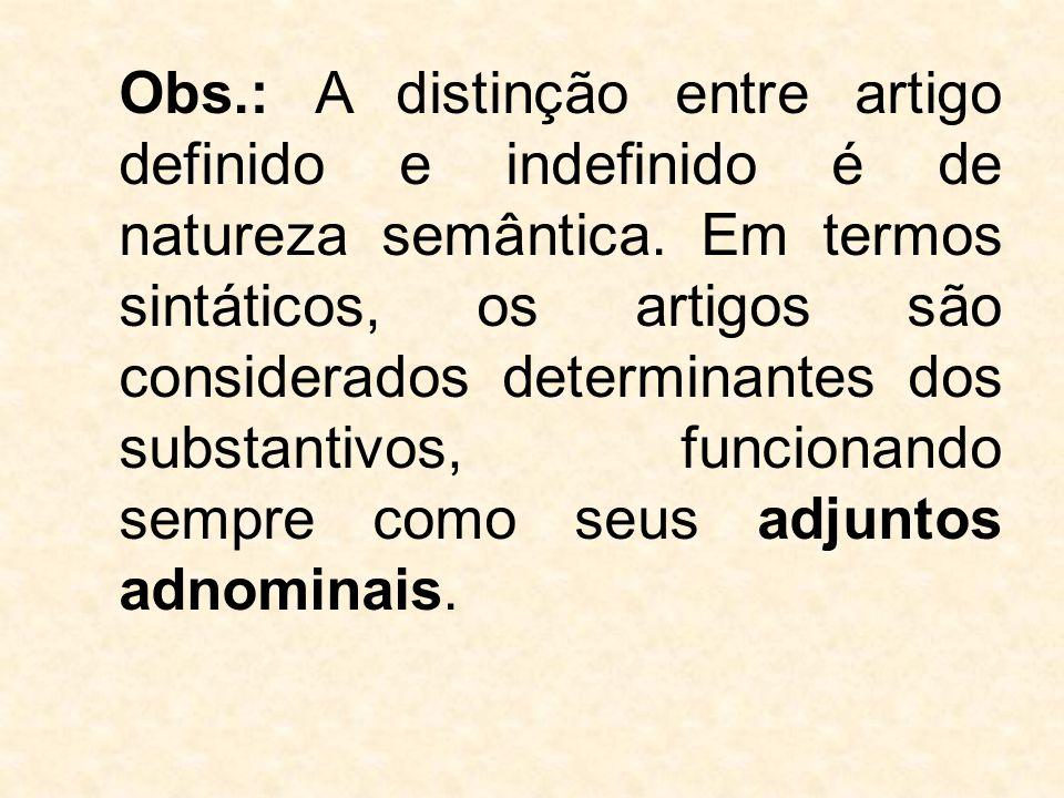 Obs.: A distinção entre artigo definido e indefinido é de natureza semântica.