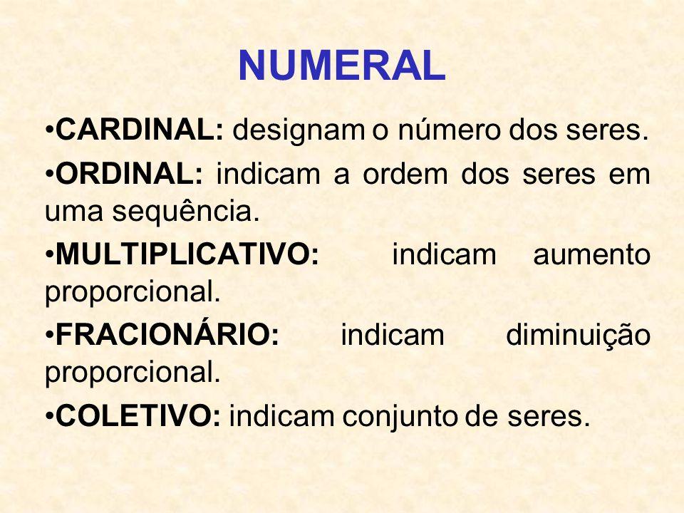 NUMERAL CARDINAL: designam o número dos seres.