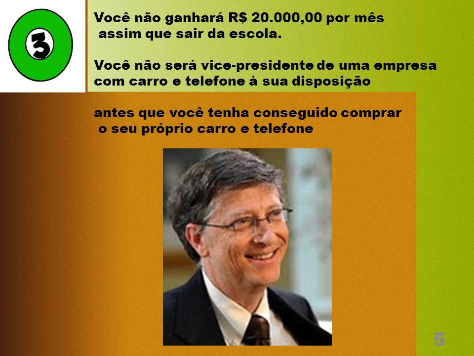 Você não ganhará R$ 20.000,00 por mês