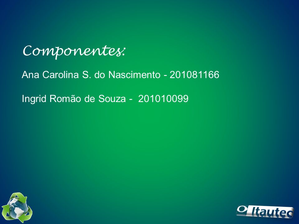 Componentes: Ana Carolina S. do Nascimento - 201081166