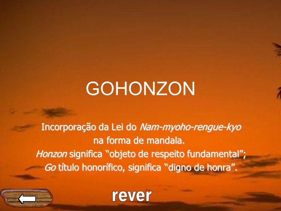 GOHONZON rever Incorporação da Lei do Nam-myoho-rengue-kyo
