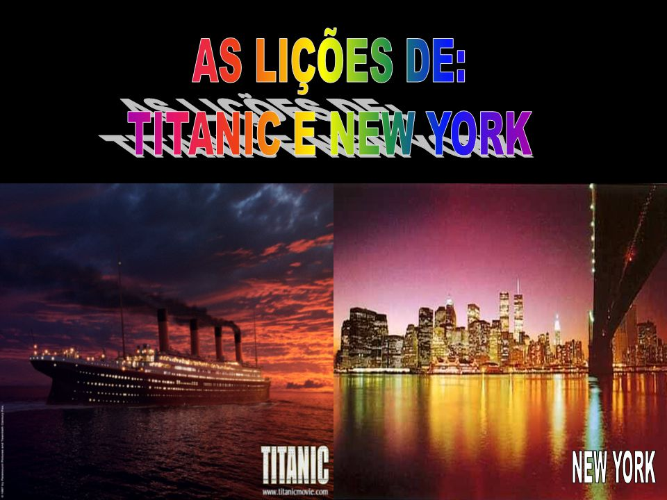 AS LIÇÕES DE: TITANIC E NEW YORK NEW YORK