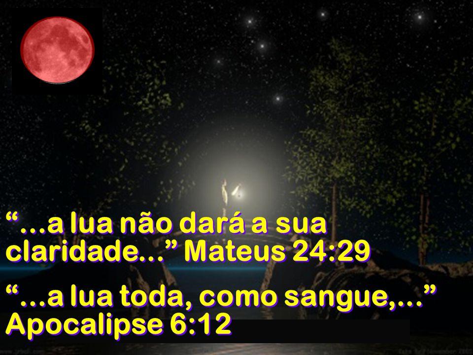 ...a lua não dará a sua claridade... Mateus 24:29
