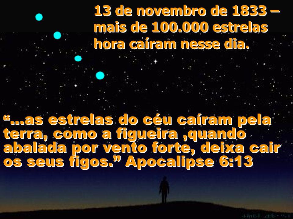 13 de novembro de 1833 – mais de 100.000 estrelas hora caíram nesse dia.