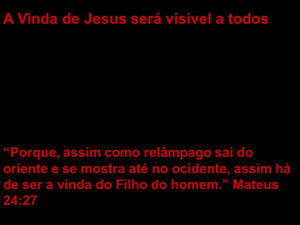 A Vinda de Jesus será visível a todos