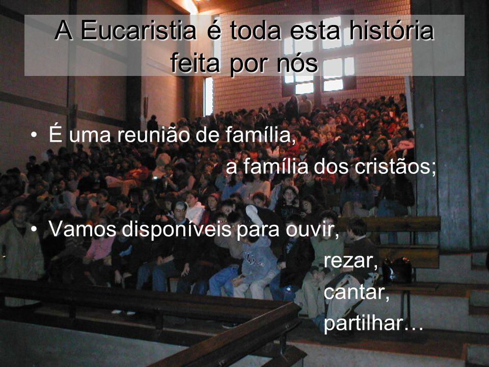 A Eucaristia é toda esta história feita por nós