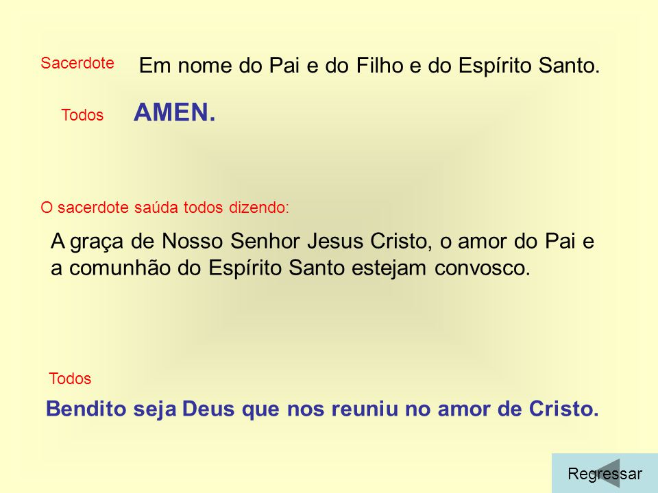AMEN. Em nome do Pai e do Filho e do Espírito Santo.