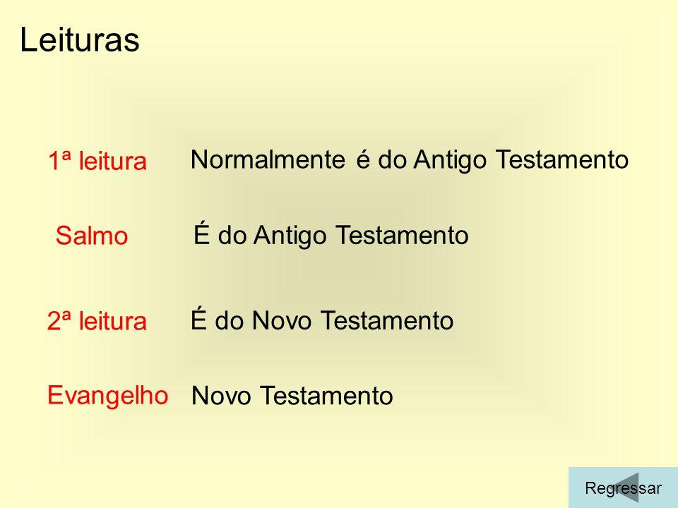Leituras 1ª leitura Normalmente é do Antigo Testamento Salmo