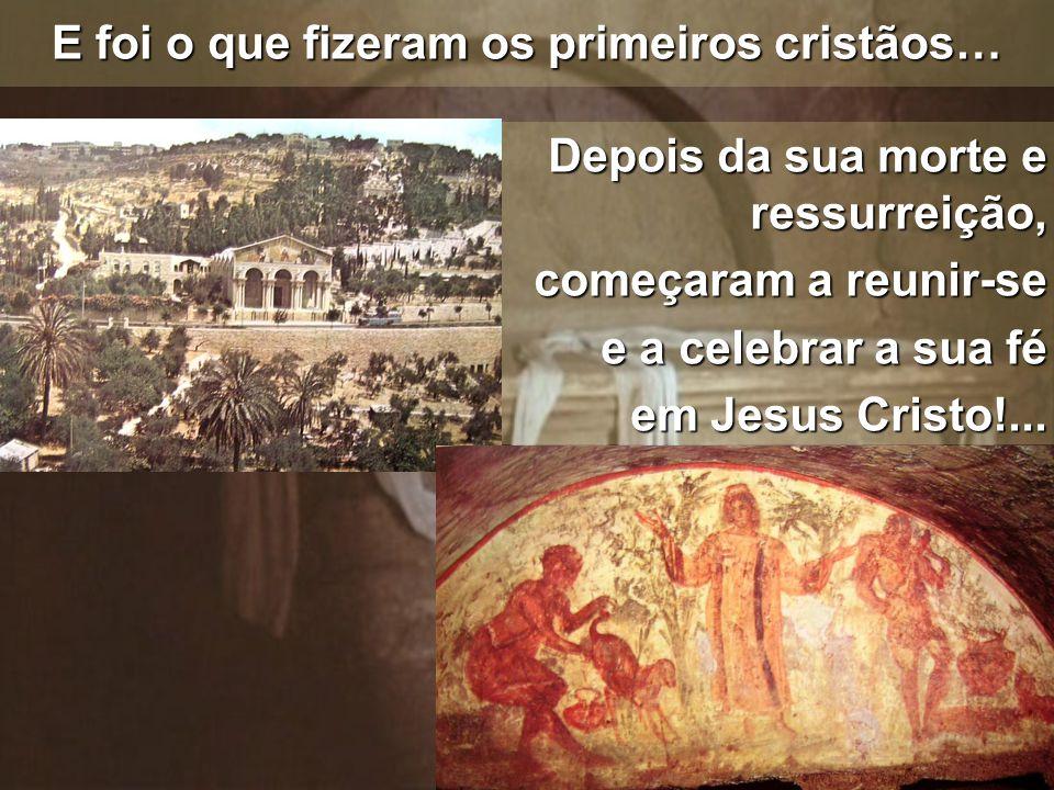 E foi o que fizeram os primeiros cristãos…