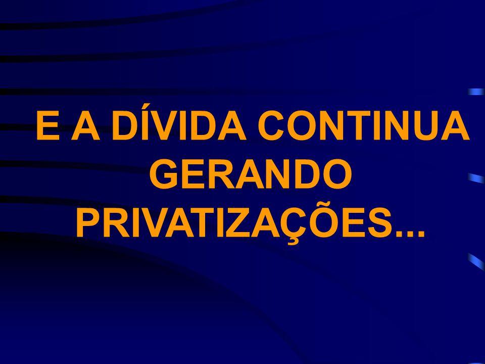 E A DÍVIDA CONTINUA GERANDO PRIVATIZAÇÕES...