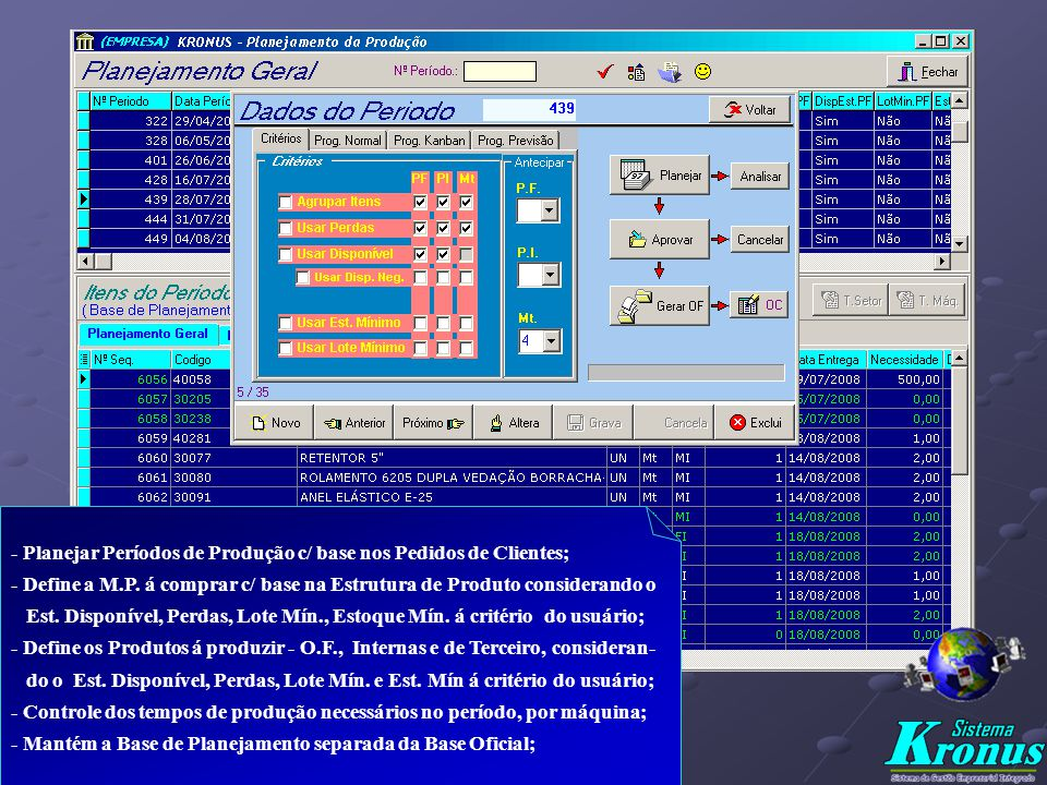 - Planejar Períodos de Produção c/ base nos Pedidos de Clientes;
