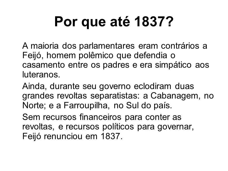 Por que até 1837