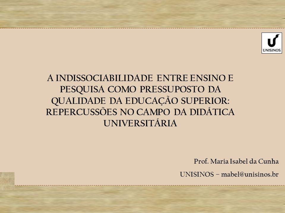 A INDISSOCIABILIDADE ENTRE ENSINO E PESQUISA COMO PRESSUPOSTO DA QUALIDADE DA EDUCAÇÃO SUPERIOR: REPERCUSSÕES NO CAMPO DA DIDÁTICA UNIVERSITÁRIA