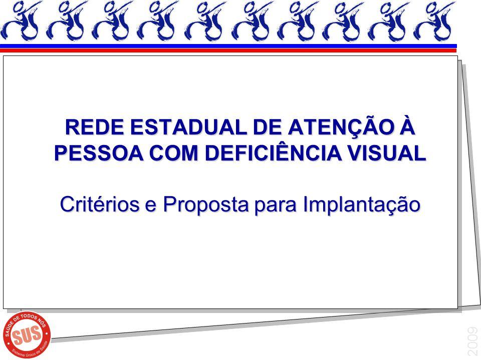 REDE ESTADUAL DE ATENÇÃO À PESSOA COM DEFICIÊNCIA VISUAL Critérios e Proposta para Implantação