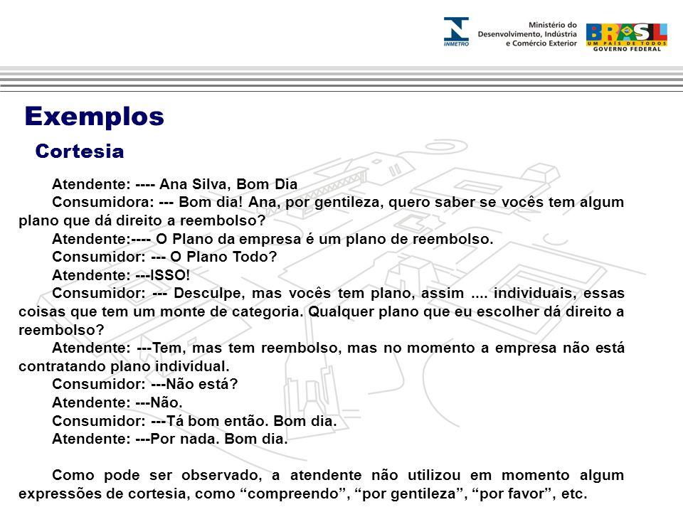 Exemplos Cortesia Atendente: ---- Ana Silva, Bom Dia