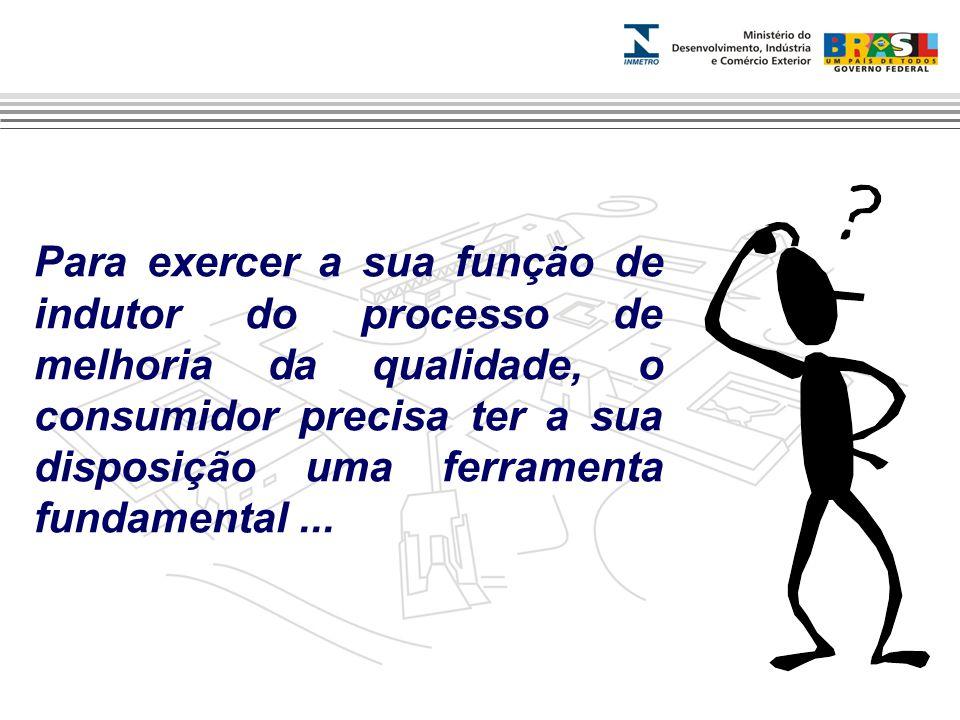 Para exercer a sua função de indutor do processo de melhoria da qualidade, o consumidor precisa ter a sua disposição uma ferramenta fundamental ...