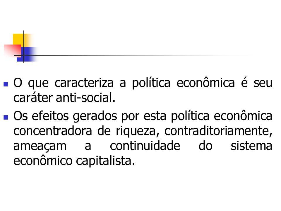 O que caracteriza a política econômica é seu caráter anti-social.