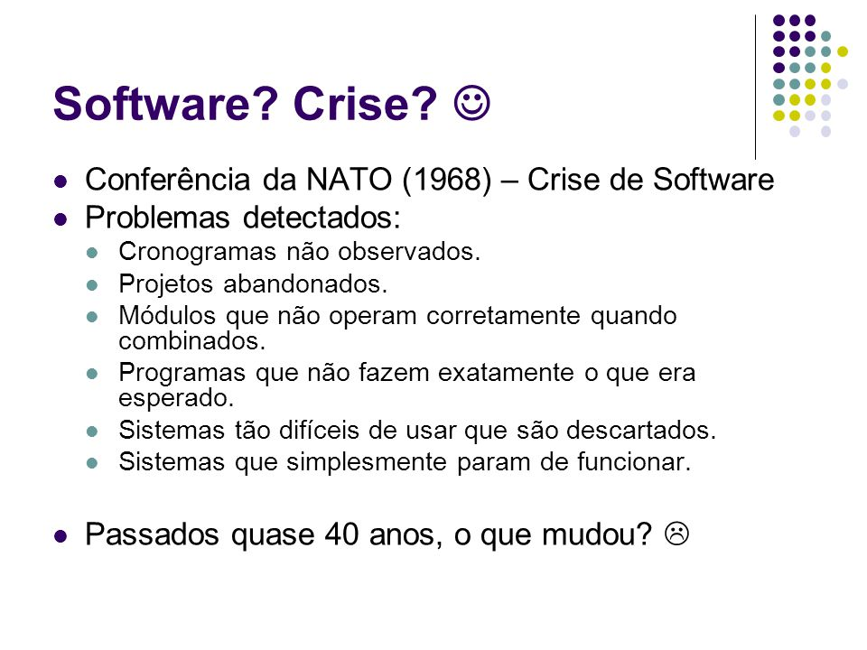Software Crise  Conferência da NATO (1968) – Crise de Software