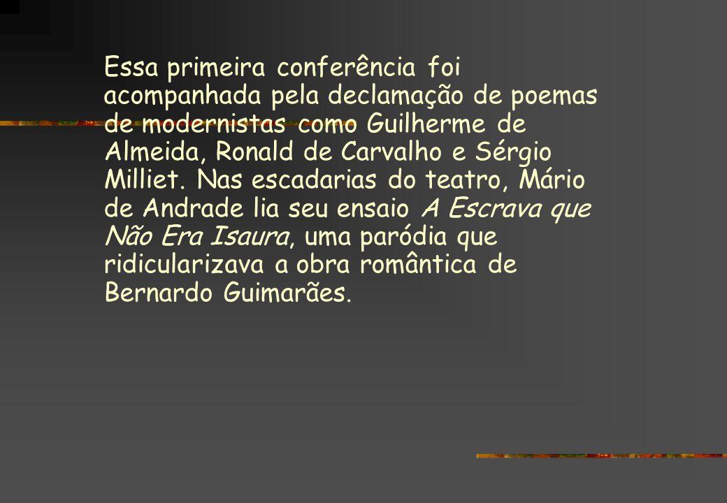 Essa primeira conferência foi acompanhada pela declamação de poemas de modernistas como Guilherme de Almeida, Ronald de Carvalho e Sérgio Milliet.