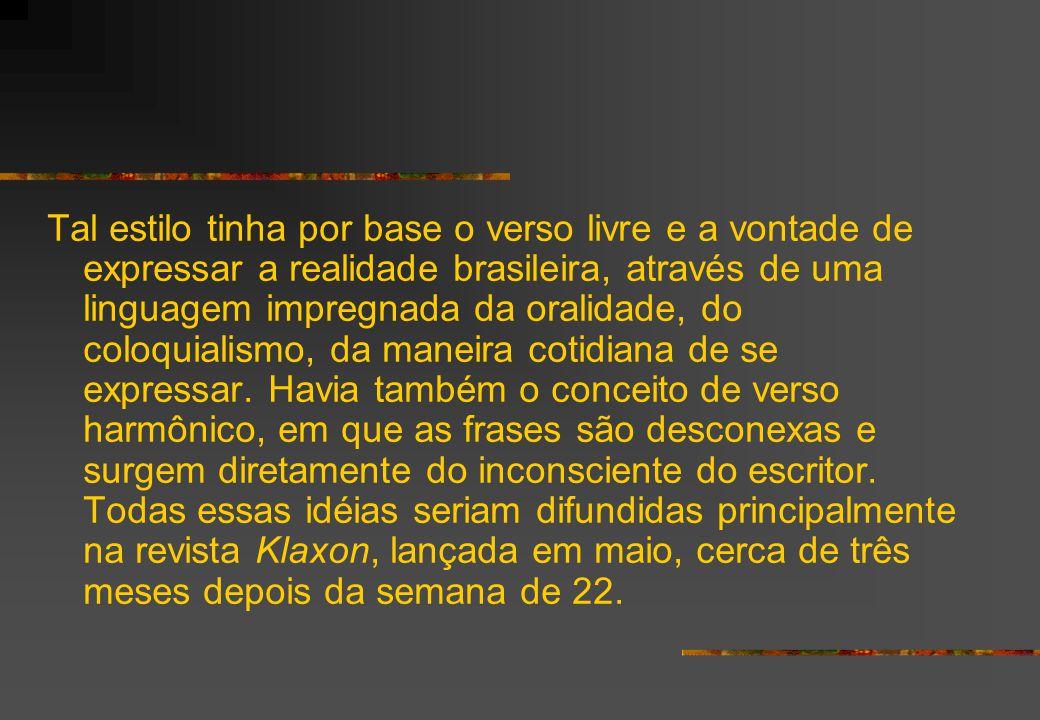 Tal estilo tinha por base o verso livre e a vontade de expressar a realidade brasileira, através de uma linguagem impregnada da oralidade, do coloquialismo, da maneira cotidiana de se expressar.