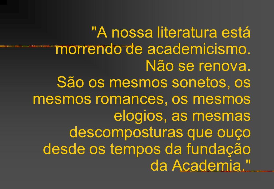 A nossa literatura está morrendo de academicismo. Não se renova
