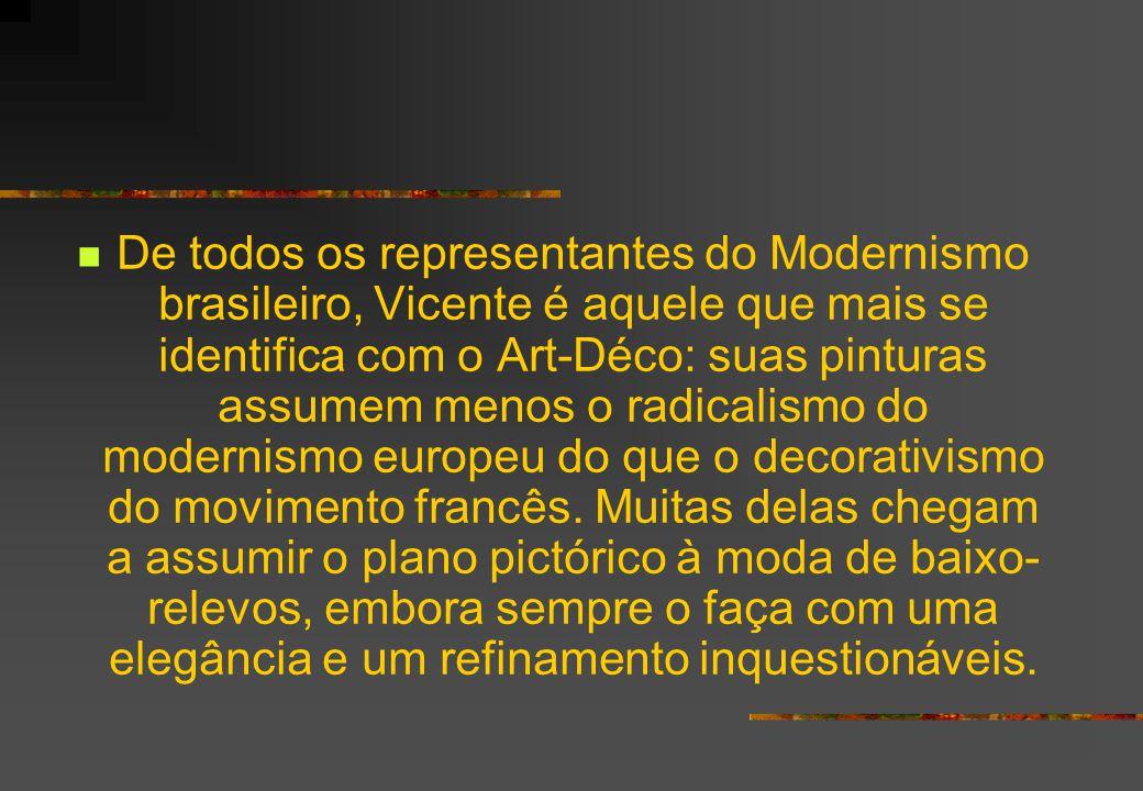 De todos os representantes do Modernismo brasileiro, Vicente é aquele que mais se identifica com o Art-Déco: suas pinturas assumem menos o radicalismo do modernismo europeu do que o decorativismo do movimento francês.