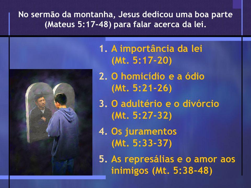 A importância da lei (Mt. 5:17-20) O homicídio e a ódio (Mt. 5:21-26)