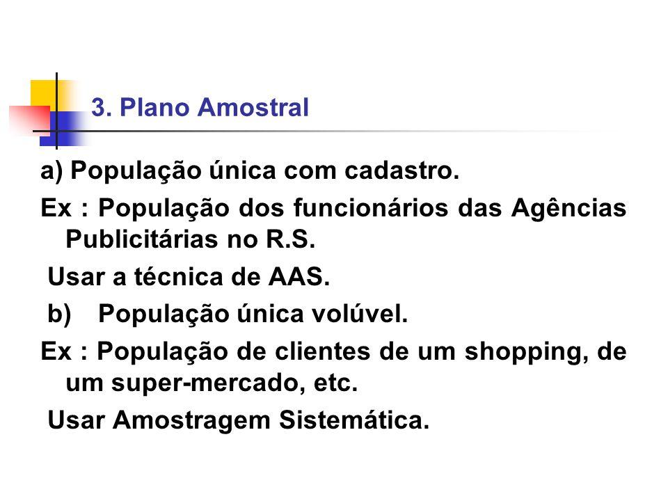 3. Plano Amostral a) População única com cadastro. Ex : População dos funcionários das Agências Publicitárias no R.S.