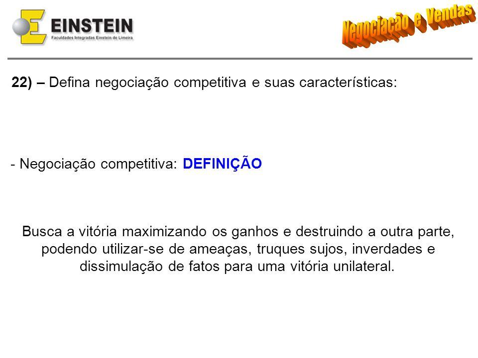 22) – Defina negociação competitiva e suas características: