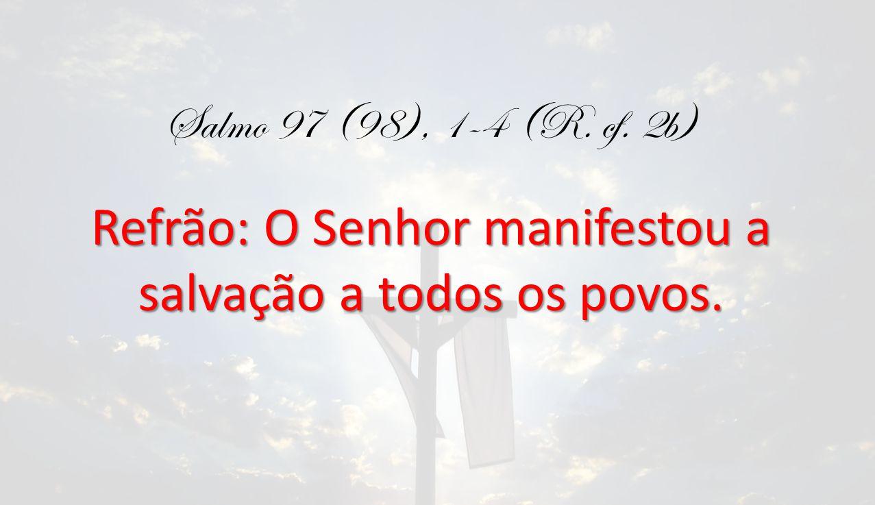 Refrão: O Senhor manifestou a salvação a todos os povos.