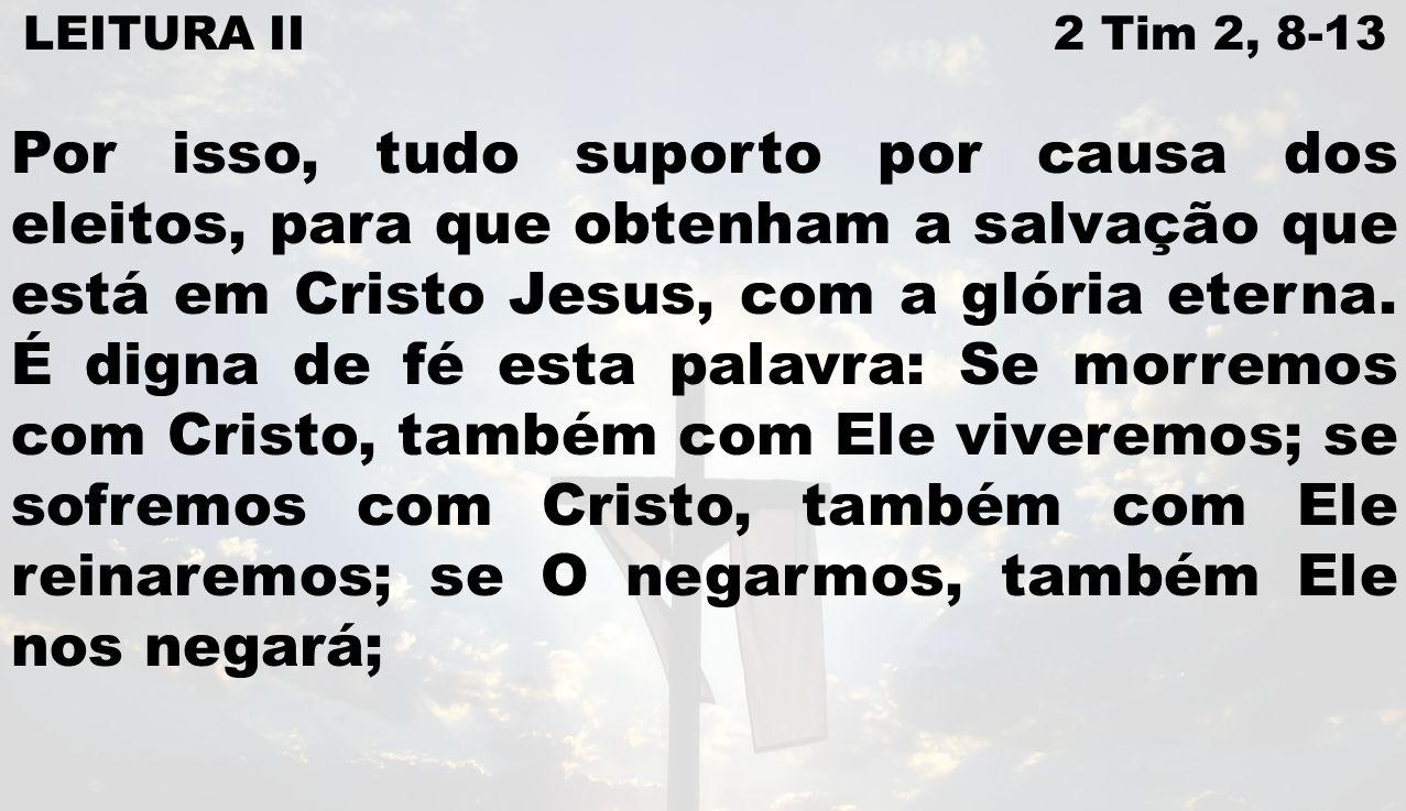 LEITURA II 2 Tim 2, 8-13