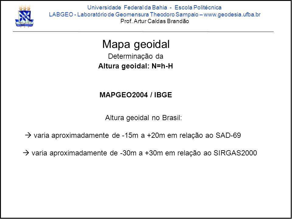 Mapa geoidal Determinação da Altura geoidal: N=h-H MAPGEO2004 / IBGE