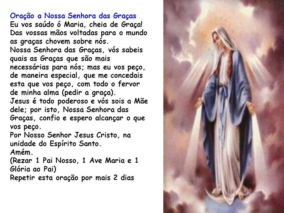 Oração a Nossa Senhora das Graças Eu vos saúdo ó Maria, cheia de Graça