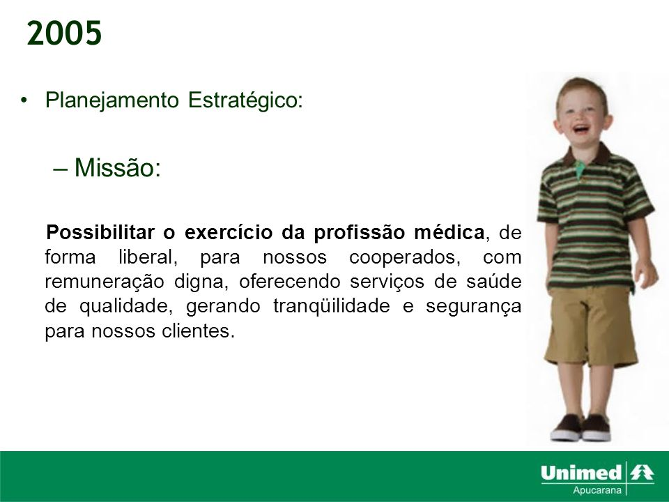 2005 Missão: Planejamento Estratégico: