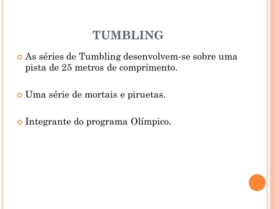 TUMBLING As séries de Tumbling desenvolvem-se sobre uma pista de 25 metros de comprimento. Uma série de mortais e piruetas.