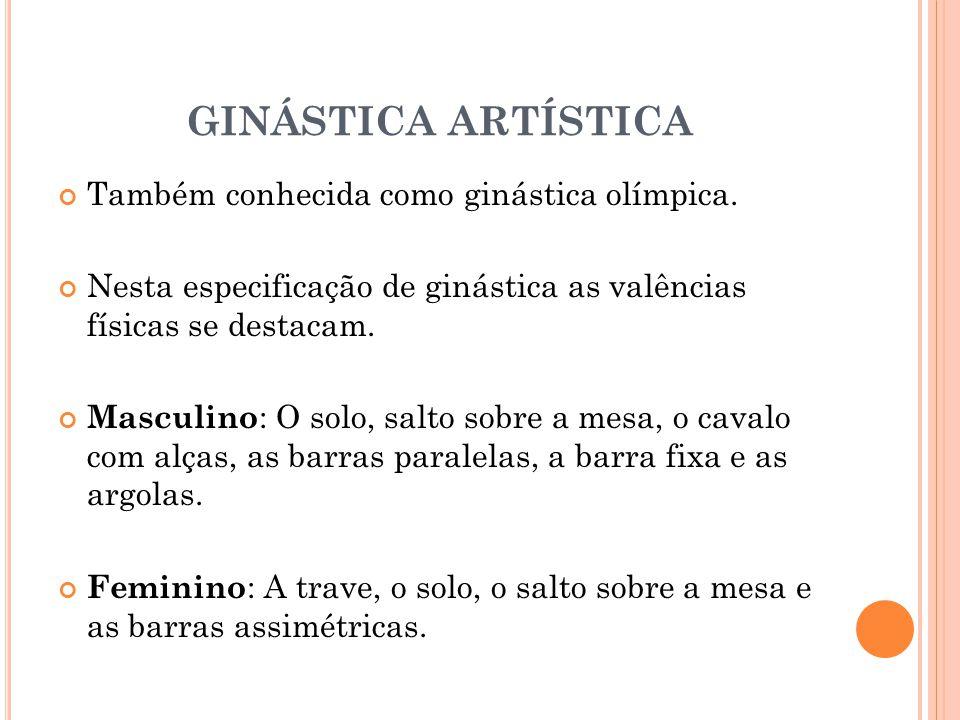 GINÁSTICA ARTÍSTICA Também conhecida como ginástica olímpica.