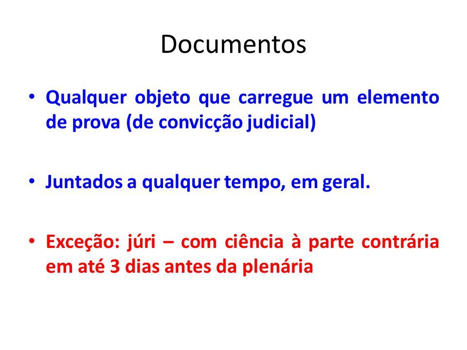 Documentos Qualquer objeto que carregue um elemento de prova (de convicção judicial) Juntados a qualquer tempo, em geral.