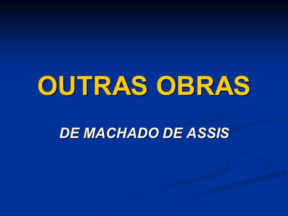 OUTRAS OBRAS DE MACHADO DE ASSIS