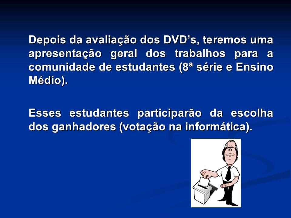 Depois da avaliação dos DVD's, teremos uma apresentação geral dos trabalhos para a comunidade de estudantes (8ª série e Ensino Médio).