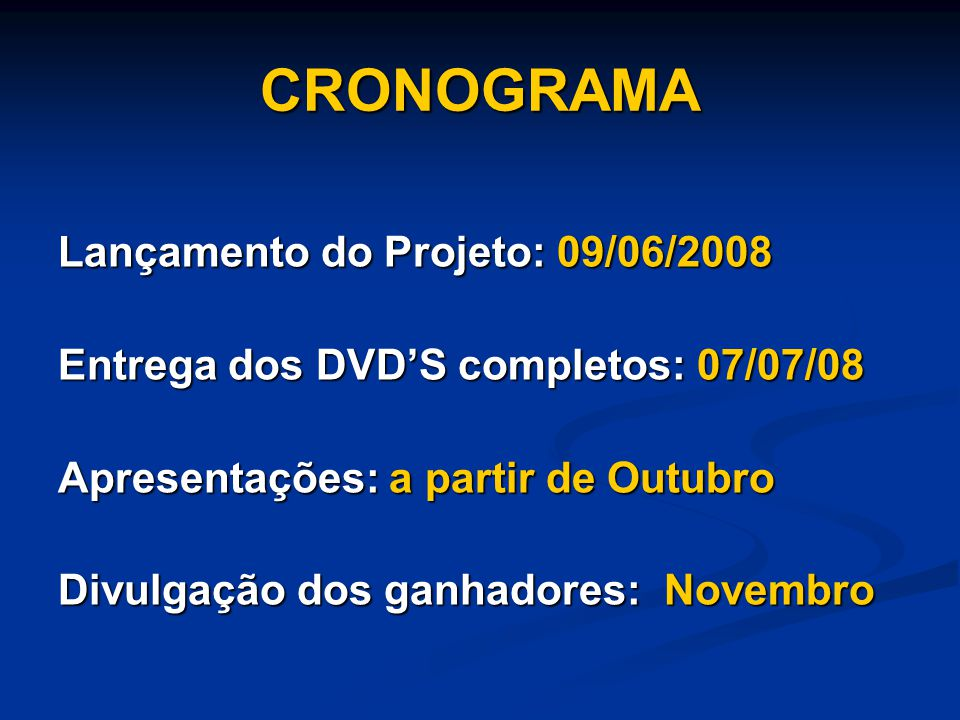 CRONOGRAMA Lançamento do Projeto: 09/06/2008