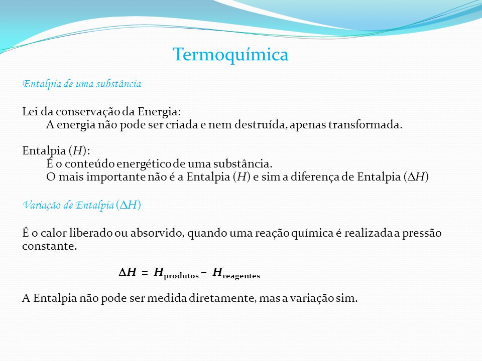 Termoquímica Entalpia de uma substância Lei da conservação da Energia: