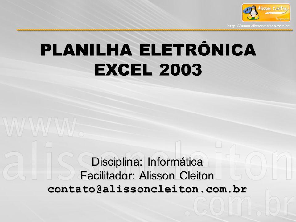 PLANILHA ELETRÔNICA EXCEL 2003 Disciplina: Informática
