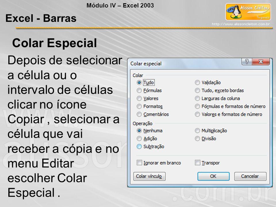 Módulo IV – Excel 2003 Excel - Barras. Colar Especial.