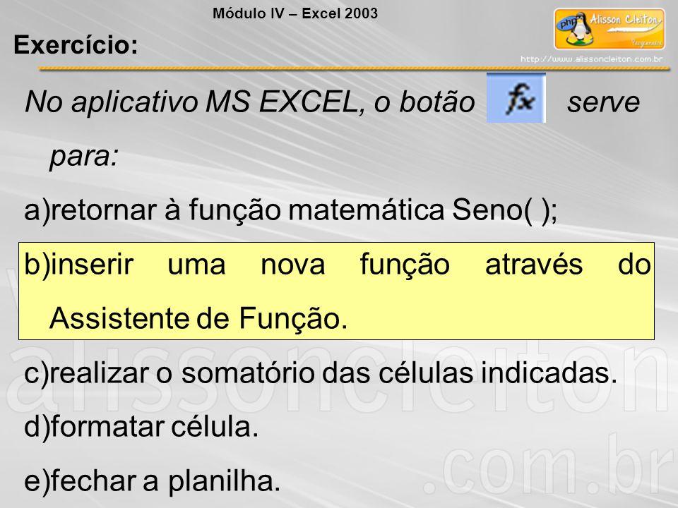 No aplicativo MS EXCEL, o botão serve para: