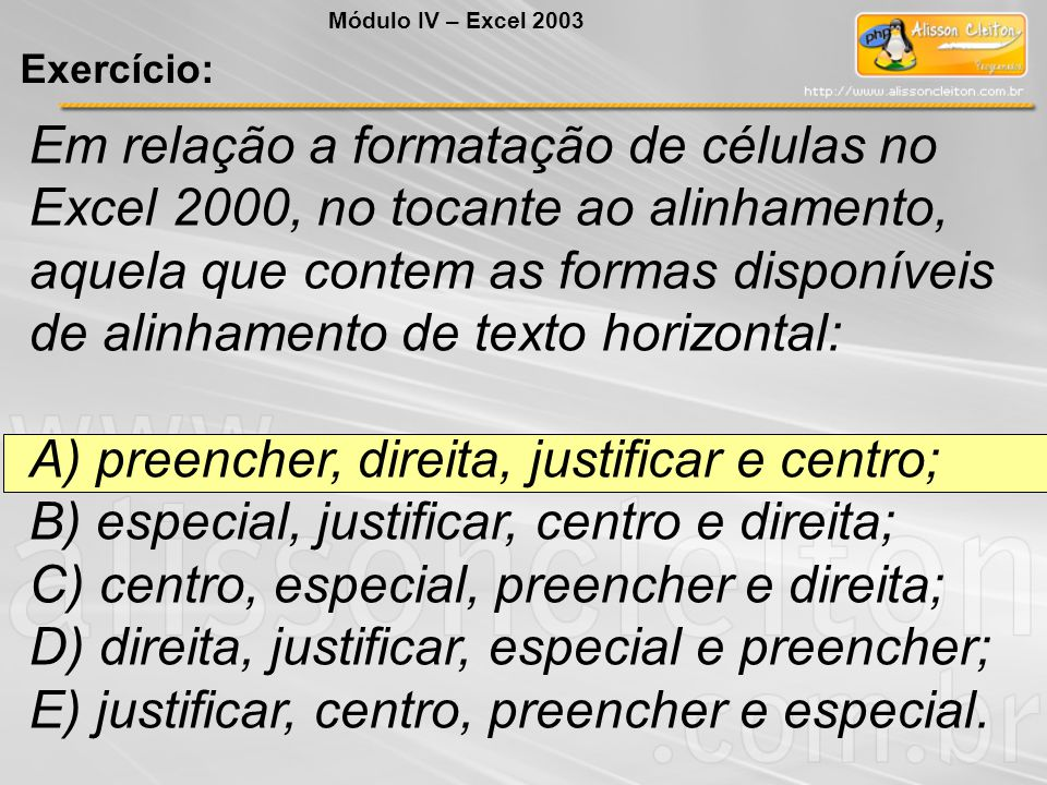 A) preencher, direita, justificar e centro;