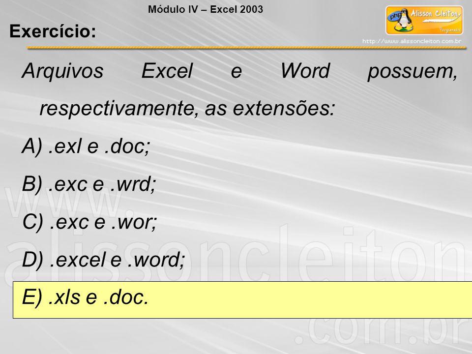 Arquivos Excel e Word possuem, respectivamente, as extensões: